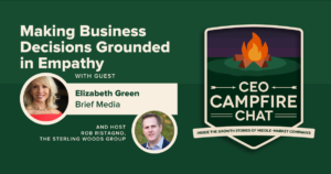 Making Business Decisions Grounded in Empathy | Elizabeth Green | CEO Campfire Chat | The Sterling Woods Group