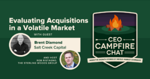 Evaluating Acquisitions in a Volatile Market | Brent Diamond | CEO Campfire Chat | The Sterling Woods Group