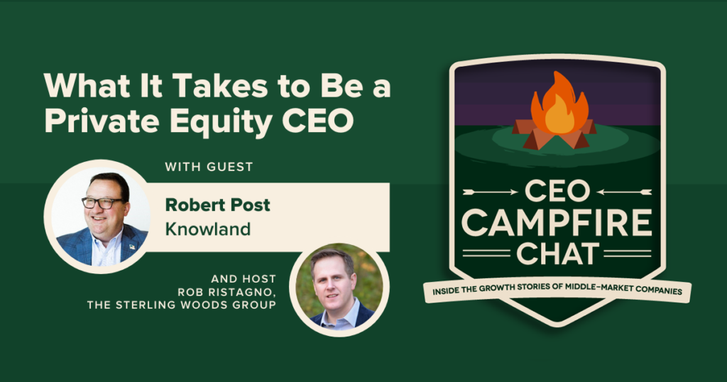 What It Takes to Be a Private Equity CEO | Bob Post | CEO Campfire Chat | The Sterling Woods Group