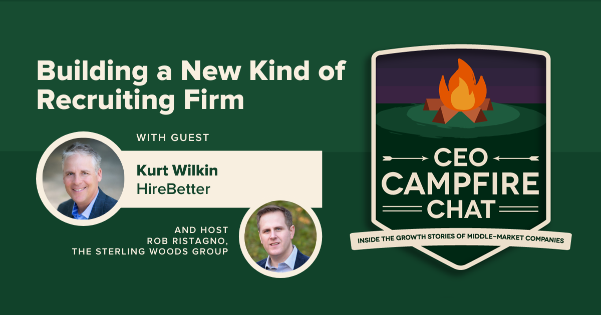 Building a New Kind of Recruiting Firm | Kurt Wilkin | CEO Campfire Chat | The Sterling Woods Group