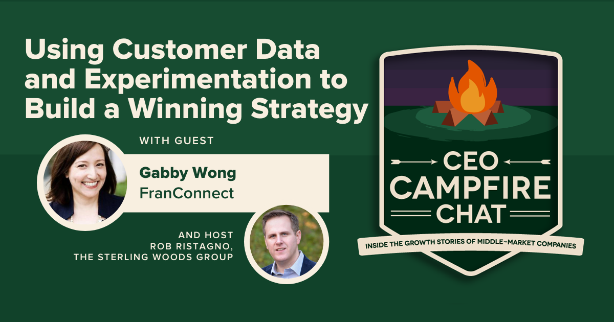Using Customer Data and Experimentation to Build a Winning Strategy | Gabby Wong | CEO Campfire Chat | The Sterling Woods Group