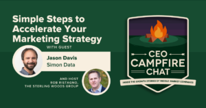 Accelerating Your Marketing Strategy With Data | CEO Campfire Chat | The Sterling Woods Group