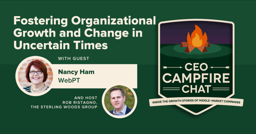Fostering Organizational Growth and Change in Uncertain Times | CEO Campfire Chat | The Sterling Woods Group