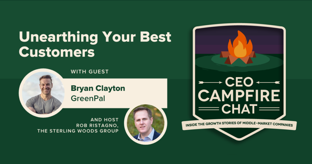Unearthing Your Best Customers | CEO Campfire Chat | The Sterling Woods Group
