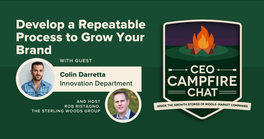 Develop a Repeatable Process to Grow Your Brand | Colin Darretta | CEO Campfire Chat