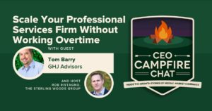 Scale Your Professional Services Firm Without Working Overtime | CEO Campfire Chat | The Sterling Woods Group