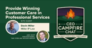 Provide Winning Customer Care in Professional Services | Devin Miller | CEO Campfire Chat | Podcast
