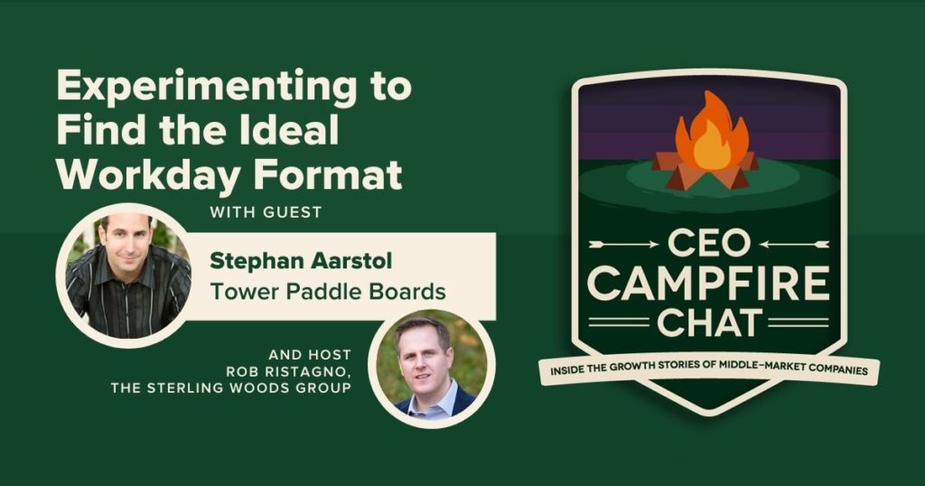 Experimenting to Find the Ideal Workday Format | Stephan Aarstol | The CEO Campfire Chat